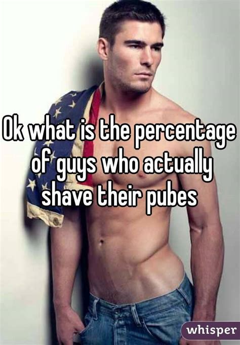 what percentage of people that shave their pubes ok what is the percentage of guys who actually shave their
