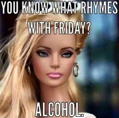 Funny Friday Memes - meme you know what rhymes with friday alcohol photo