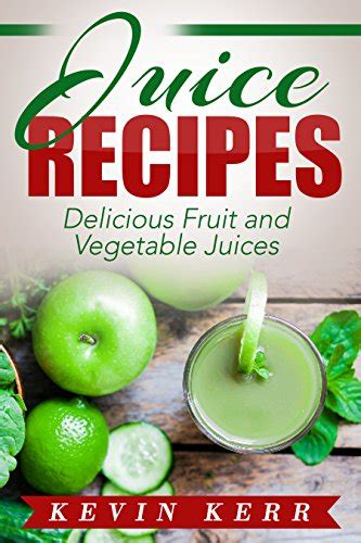 Fruit And Vegetable Detox Weight Loss by Juice Recipes Delicious Fruit And Vegetable Juices