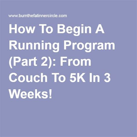 couch to 5k in 3 weeks how to begin a running program part 2 from couch to 5k