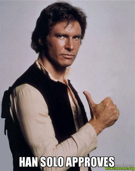 Han Solo Meme - han solo harrison ford approves witty response