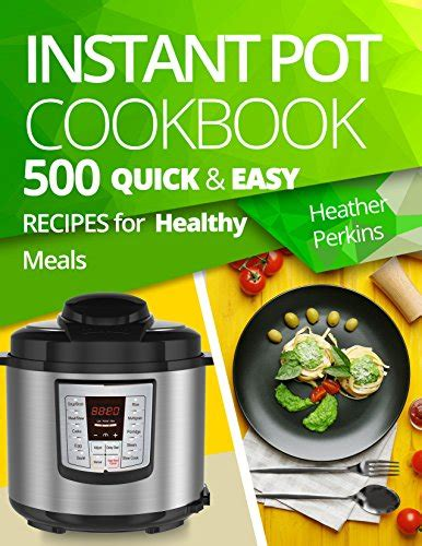 instant pot cookbook easy and healthy recipes for your electric pressure cooker simple and quality guide for beginners and advanced books instant pot cookbook 500 and easy recipes for