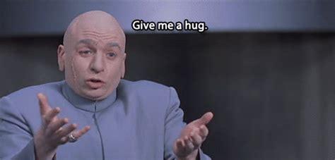 Give Me A Hug Meme - drevil tumblr