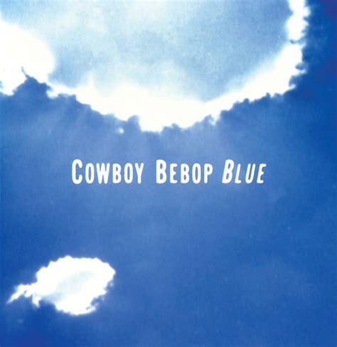 blue soundtrack 菅野よう子 seatbeltsの cowboy bebop original soundtrack 3 blue