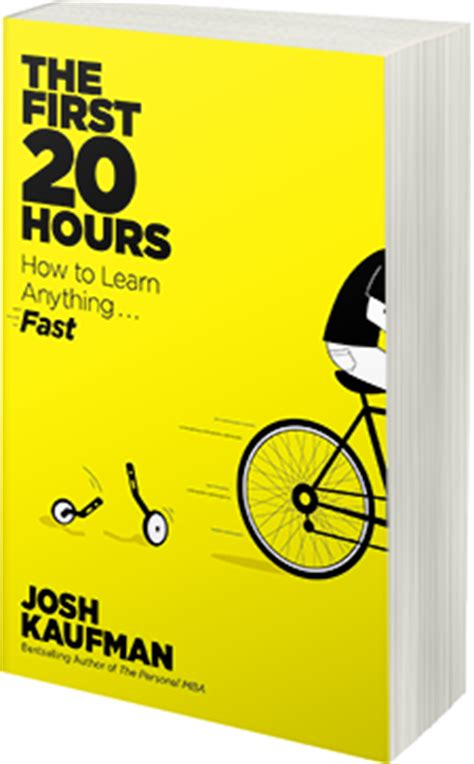 the first 20 hours the first 20 hours josh kaufman how to learn anything fast