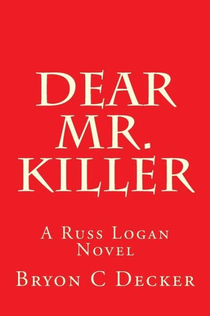 dear mr killer dear mr killer a russ logan novel by bryon c decker