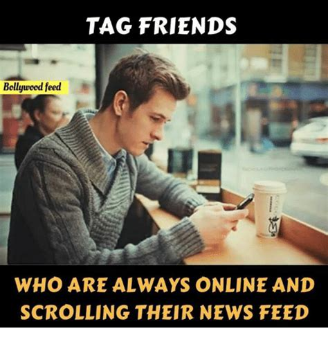 Tag A Friend Meme - tag friends bollywood feed who are always online and