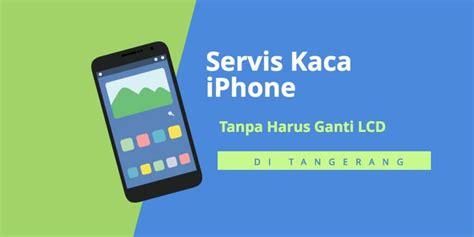 Lcd Dan Kaca Iphone 5 servis kaca iphone yang retak tanpa harus ganti lcd di