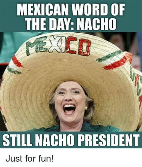 meme of the day mexican word of the day nacho tigerdroppings