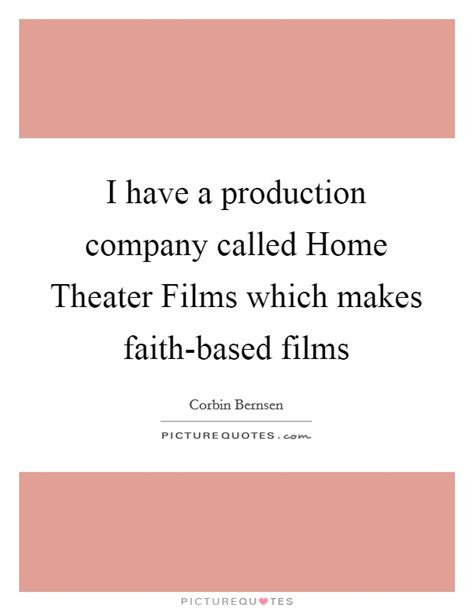 film production quotes i have a production company called home theater films