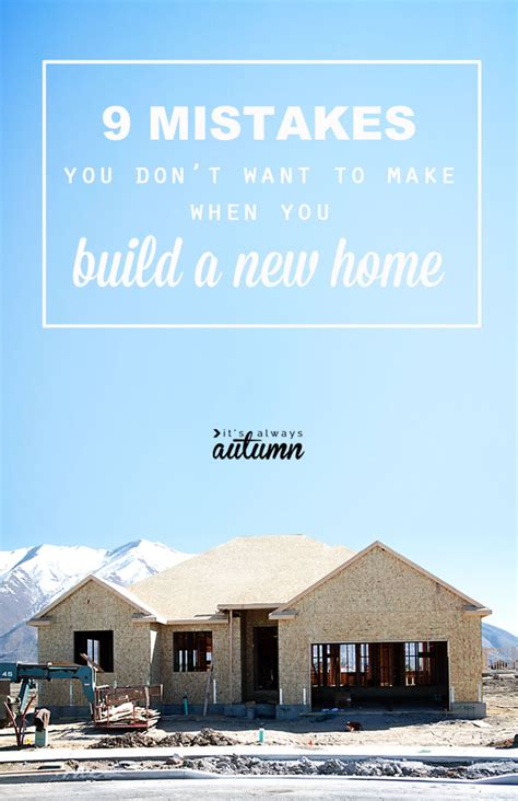 9 mistakes not to make when you re building a new home it s always autumn