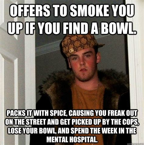 Mental Memes - offers to smoke you up if you find a bowl packs it with