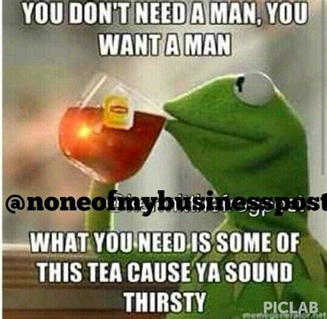 Thirsty Bitches Meme - 408 best kermit images on pinterest ha ha funny pics