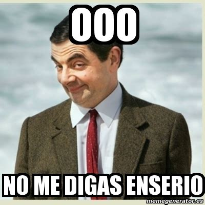 Ooo Meme - meme mr bean ooo no me digas enserio 3012556