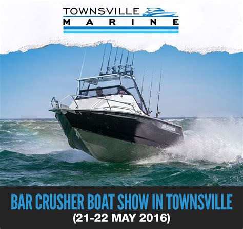 boat dealers townsville bar crusher boat show in townsville bar crusher boats
