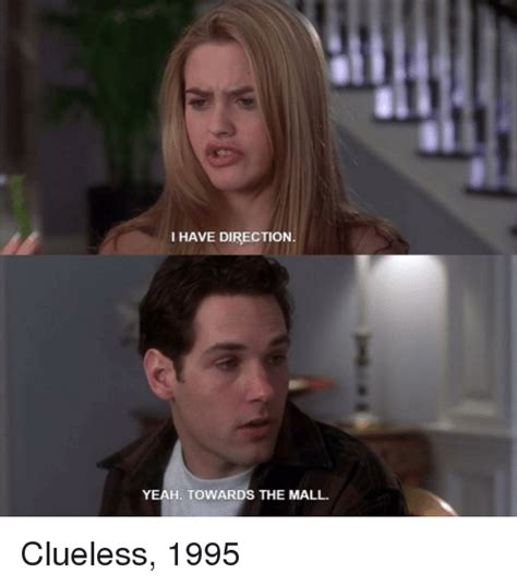 Clueless Movie Meme - i have direction yeah towards the mall clueless 1995
