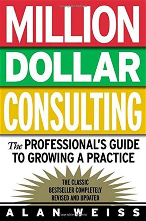 the million dollar books million dollar consulting the professional s guide to