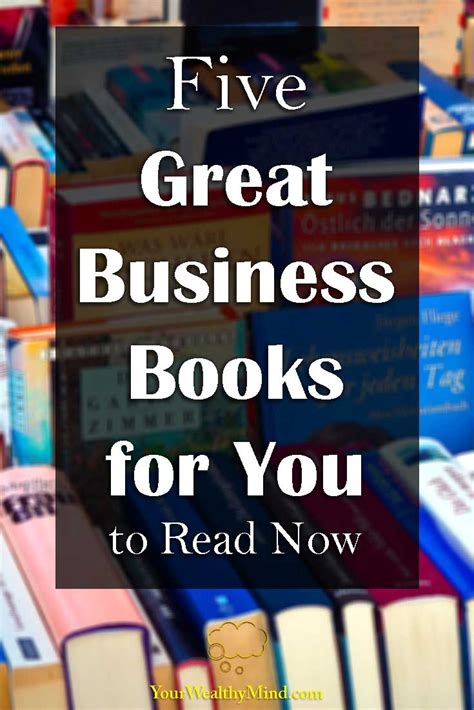 Business Books For Mba by Five Great Business Books For You To Read Now Your