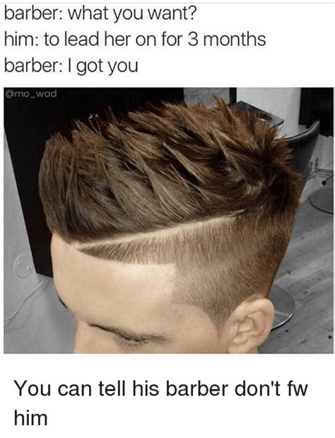 fuck boy haircut meme barber what you want him to lead her on for 3 months