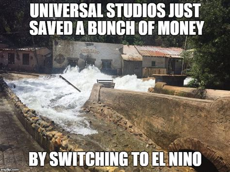 Universal Memes - image tagged in el nino universal studios flood imgflip