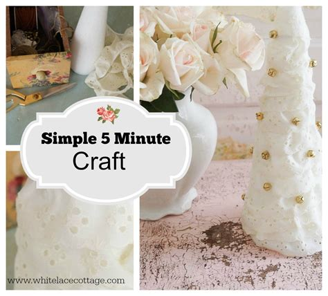 5 minute crafts for simple 5 minute craft white lace cottage