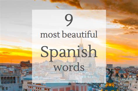 beautiful in spanish 9 most beautiful spanish words