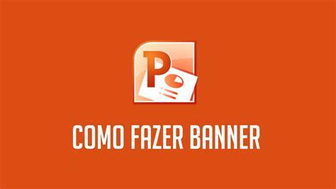 como fazer layout de banner fazer banner com o power point youtube