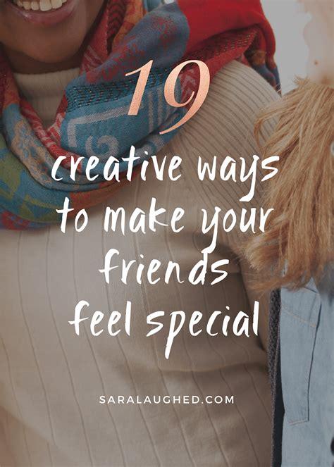 friend best friend best friend goals 19 ways to make your friends feel special
