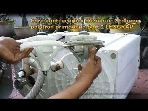 Mesin Cuci Polytron Primadona Dua Tabung cara ganti gearbox mesin cuci 2 tabung polytron primadona