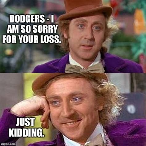 Your Loss Meme - wonka just kidding imgflip