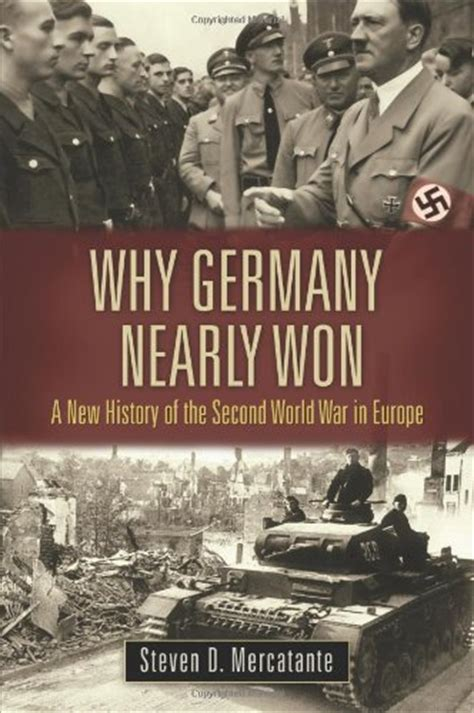 history of germany books why germany nearly won a new history of the second world