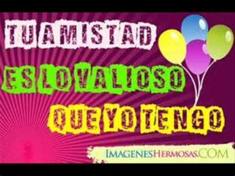 imagenes de feliz cumpleaños amiga te quiero mucho te quiero mucho amiga feliz cumplea 241 os youtube