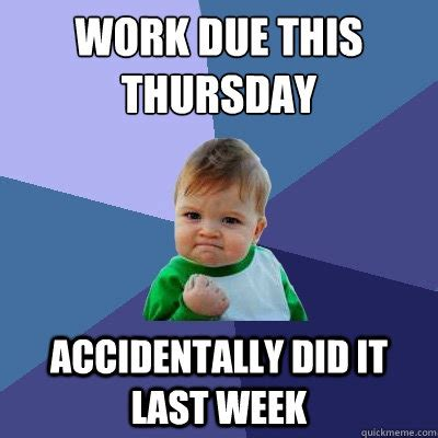 Thursday Work Meme - work due this thursday accidentally did it last week