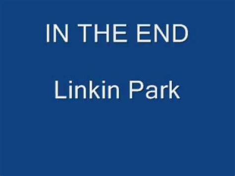 in the end linkin park testo linkin park in the end lyrics in description