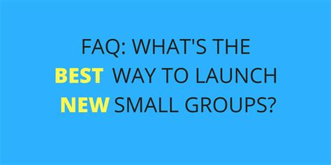 What S The Best Way Markhowelllive Faq What S The Best Way To Launch New Small Groups