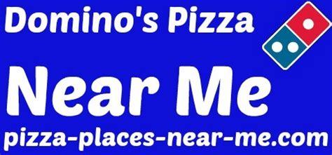 domino pizza near me domino s pizza near me