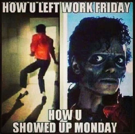 Monday Work Meme - which michael jackson song is your theme song tgif meme