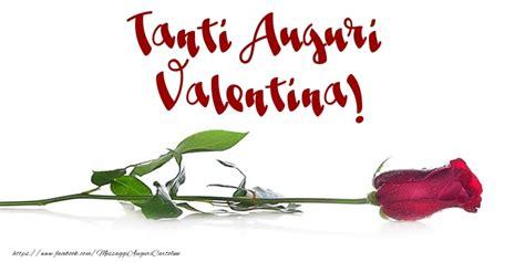 auguri di buon compleanno valentina auguri di buon compleanno valentina cartoline di auguri