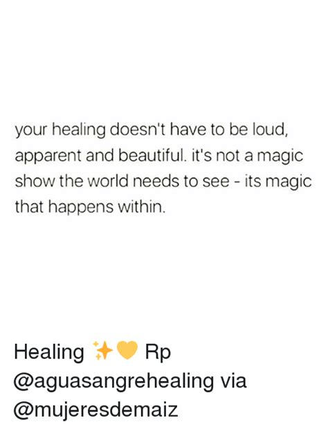 Its Not A Magical Moment When A Says He You by Your Healing Doesn T To Be Loud Apparent And