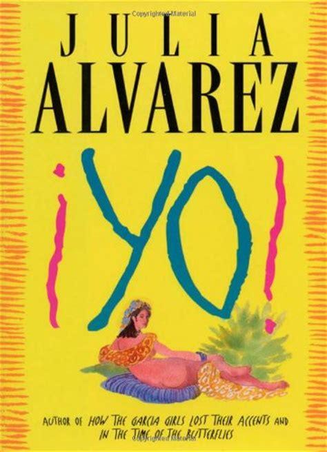 nonfiction books by julia alvarez fiction book review yo by julia alvarez author algonquin books of chapel hill 18 95 350p