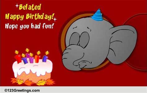 wishing   belated happy birthday  belated birthday wishes ecards