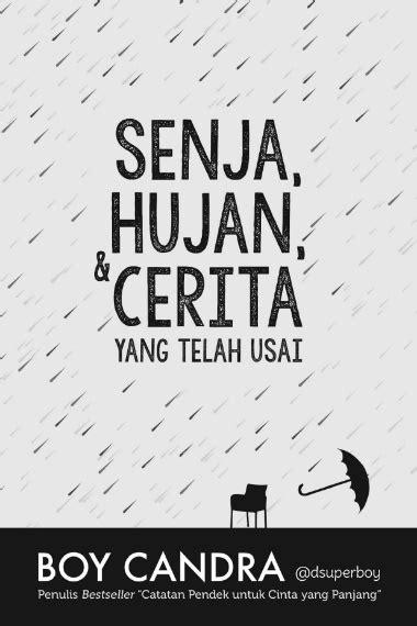 Senja, Hujan, & Cerita yang Telah Usai karya Boy Candra
