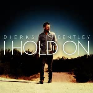 Dierks Bentley Greatest Hits Album I Hold On By Dierks Bentley Album Listen For Free On