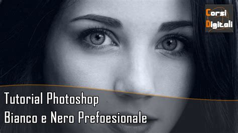 tutorial photoshop cs5 bianco e nero bianco e nero professionale tutorial photoshop youtube