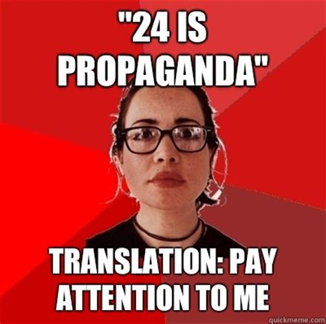 Pay Attention To Me Meme - quot 24 is propaganda quot translation pay attention to me