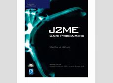 J2ME Game Programming : Martin Wells : 9781592001187 J2me Games