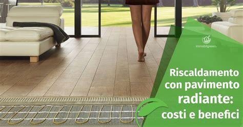 riscaldamento pavimento costi costi e benefici riscaldamento con pavimento radiante