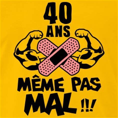 Meme Pas - tee shirts anniversaire 40 ans spreadshirt
