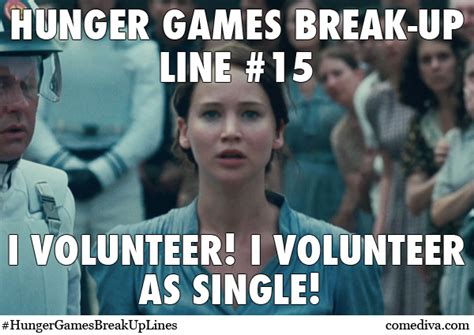 I Volunteer As Tribute Meme - hunger games break up lines comediva