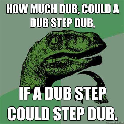 Dub Meme - how much dub could a dub step dub if a dub step could